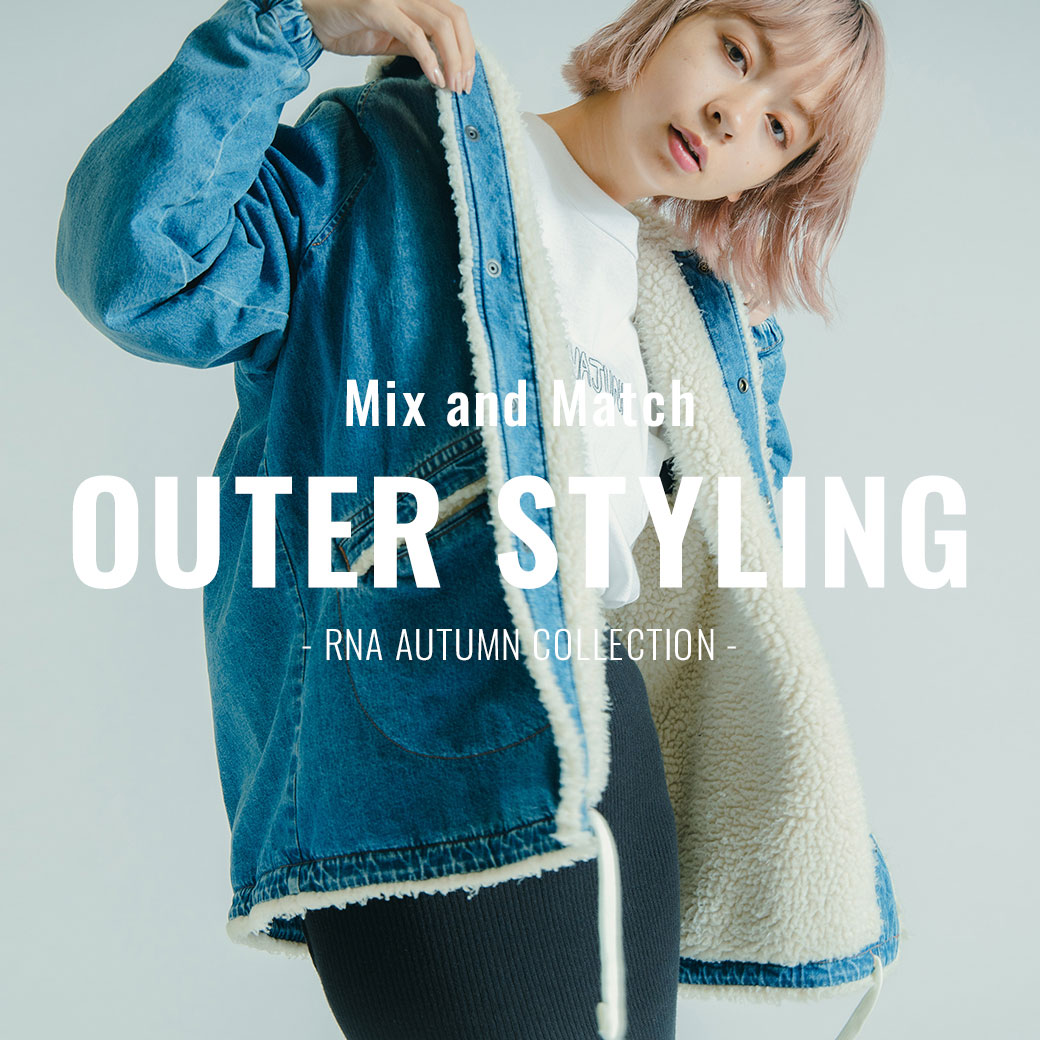 【RNA】特集「Mix and Match OUTER STYLING」公開!